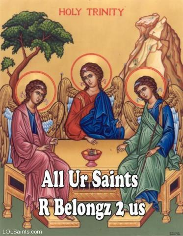 All Ur Saints R Belongz to Us - the Holy Trinity