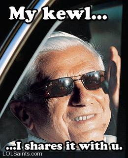 My kewl - I shares it with u - Pope Benedict XVI Sunglasses