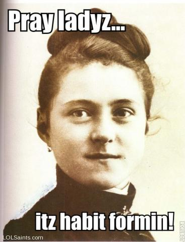 St. Therese - Pray ladyz... itz habit formin!