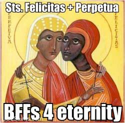 Sts. Felicitas and Perpetua - BFFs 4 eternity