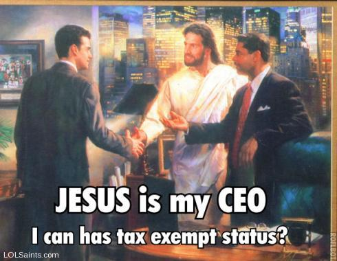 Jesus is my CEO, so...I can has tax-exempt?