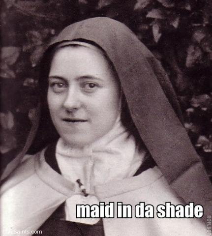 St. Therese - maid in da shade