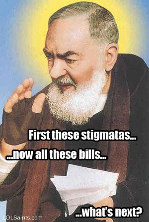 St. Pio - First stigmatas now bills what next?