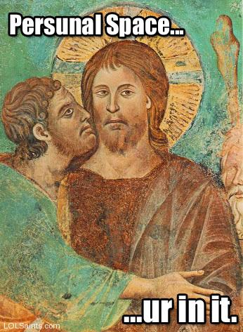 Personal space... you're in it! (Jesus and Judas)