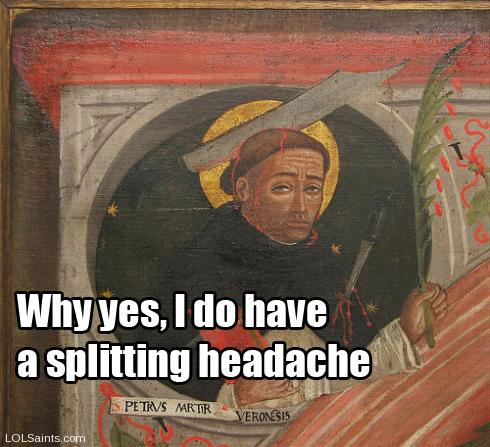 St. Peter Martyr - Headache Splitting