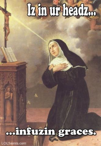 Iz in ur headz... infusin graces. Saint Rita