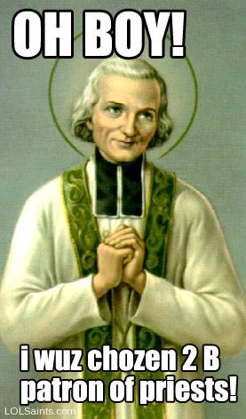 Oh Boy! I was chosen to be the patron of priests - Saint Jean-Marie Vianney